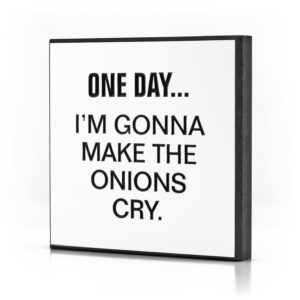 One Day... I´m gonna make the Onions Cry