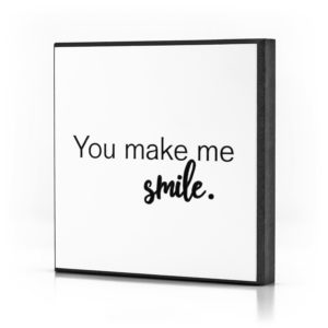 You make me smile.
